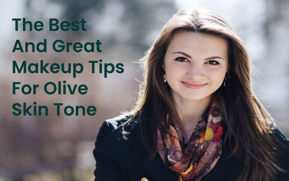 The Best And Great Makeup Tips For Olive Skin Tone