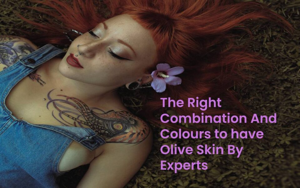 The Right Combination And Colours to have Olive Skin By Experts