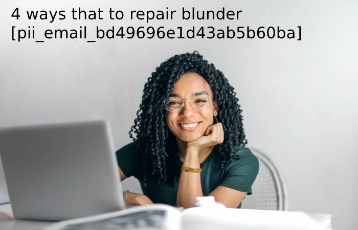 4 ways that to repair blunder [pii_email_bd49696e1d43ab5b60ba]