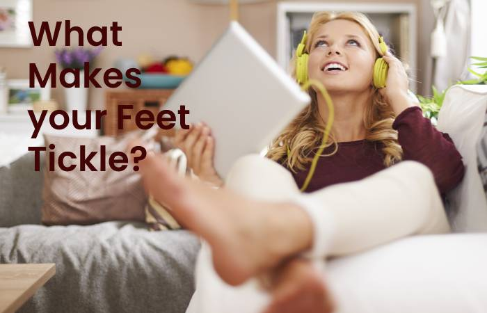 What makes your feet tickling