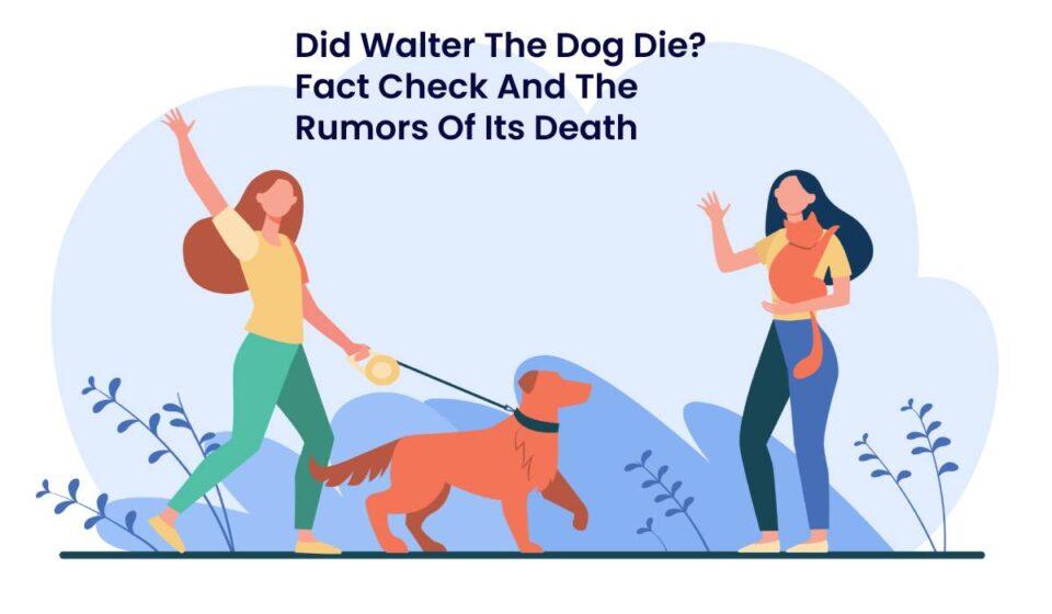 Did Walter The Dog Die