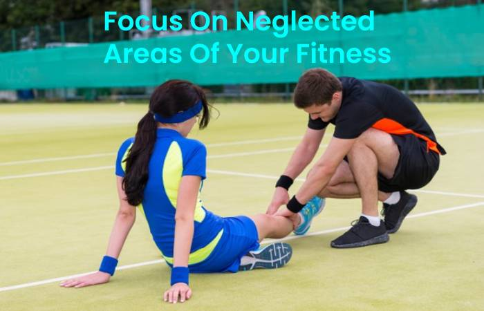 Focus On Neglected Areas Of Your Fitness
