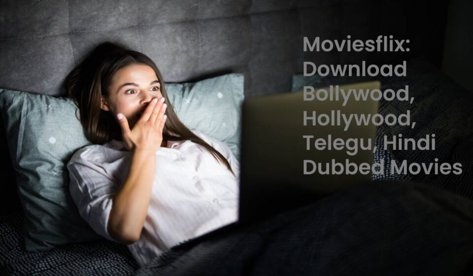 Moviesflix Download Bollywood, Hollywood, Telegu, Dubbed Movies