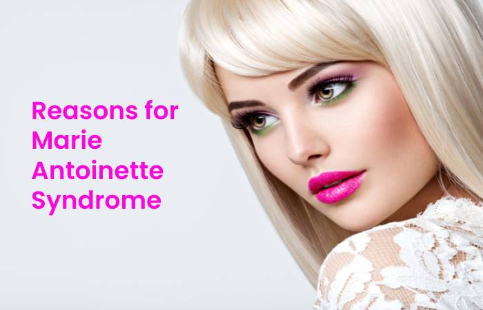 Reasons for Marie Antoinette Syndrome
