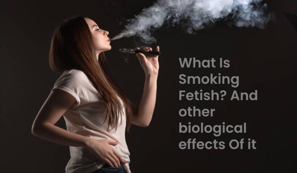 What Is Smoking Fetish