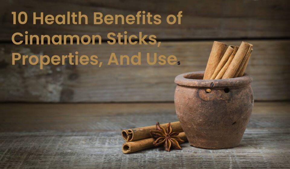 10 Health Benefits of Cinnamon Sticks, Properties, And Uses