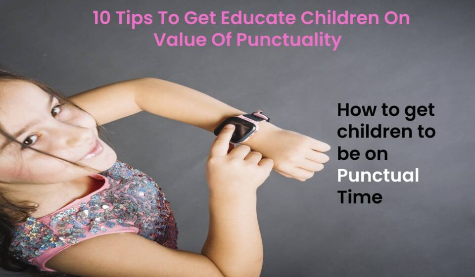 10 Tips To Get Educate Children On Punctuality