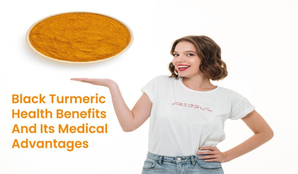 Black Turmeric Health Benefits And Its Medical Advantages