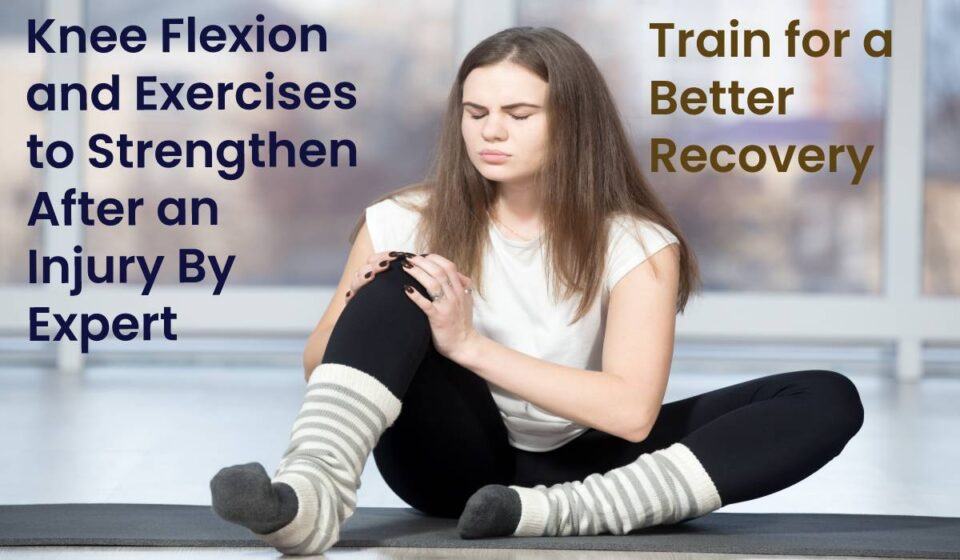 Knee Flexion and Exercises