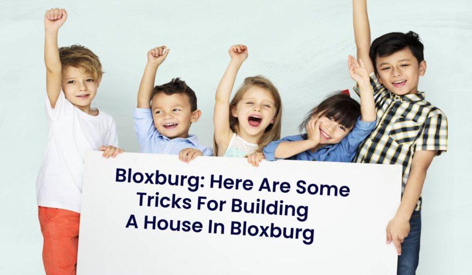 Bloxburg tricks For Building