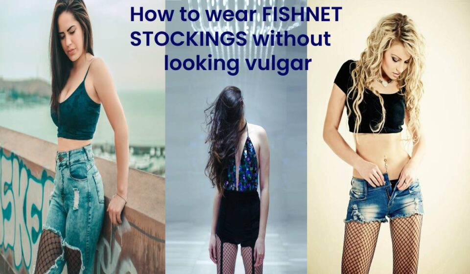 Fishnet STOCKINGS without looking vulgar